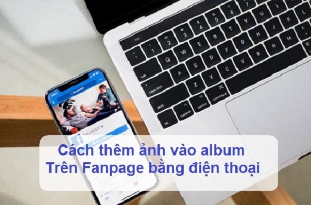 Cách thêm ảnh vào album trên Fanpage bằng điện thoại