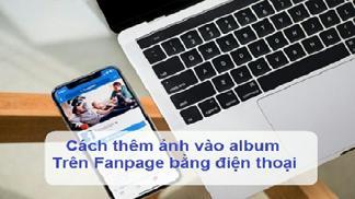 Cách thêm ảnh vào album trên Fanpage bằng điện thoại đơn giản nhất